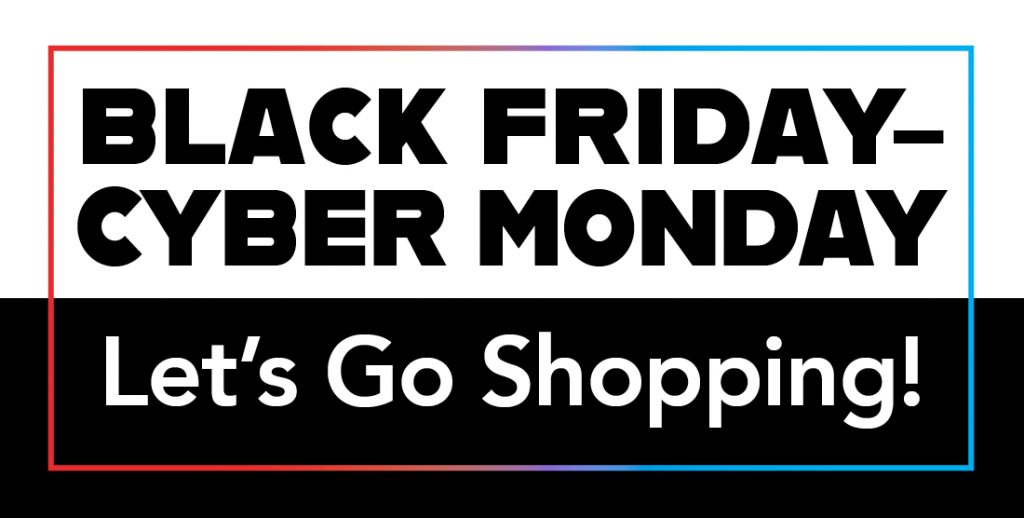 Black Friday – Cyber Monday Days of Deals – Let's Go Shopping!